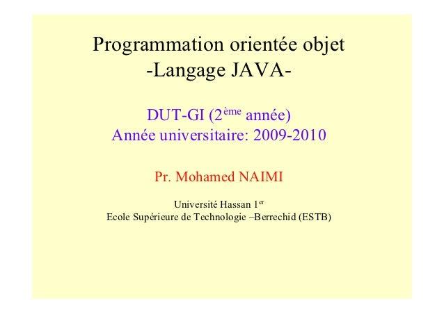 Programmation orientée objet      -Langage JAVA-      DUT-GI (2ème année)  Année universitaire: 2009-2010           Pr. Mo...
