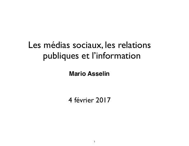Les médias sociaux, les relations publiques et l'information Mario Asselin 4 février 2017 1