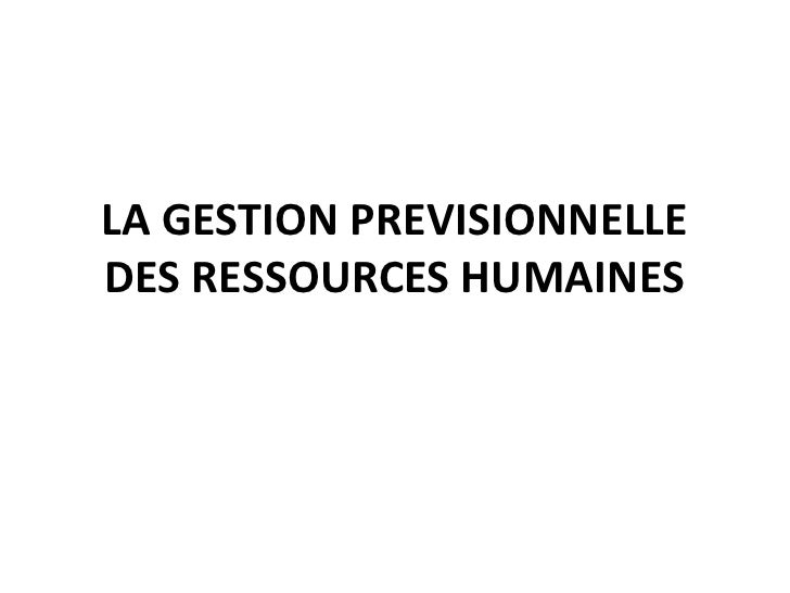 LA GESTION PREVISIONNELLE DES RESSOURCES HUMAINES<br />