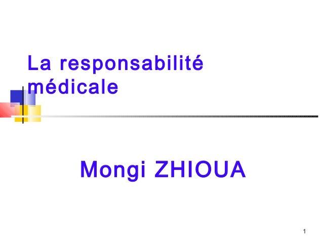 1 La responsabilité médicale Mongi ZHIOUA