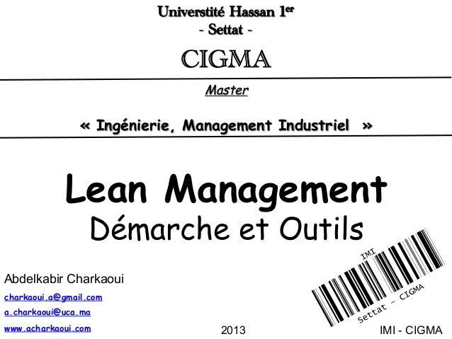 2013 charkaoui.a@gmail.com a.charkaoui@uca.ma www.acharkaoui.com Lean Management Démarche et Outils Abdelkabir Charkaoui I...
