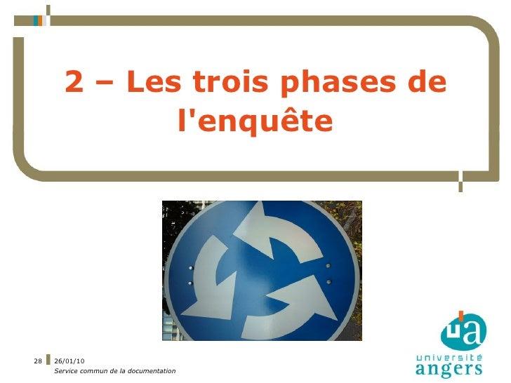 2 – Les trois phases de               l'enquête     28   26/01/10      Service commun de la documentation