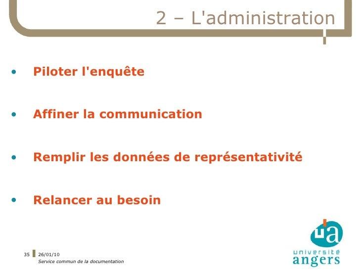 2 – L'administration  •        Piloter l'enquête   •        Affiner la communication   •        Remplir les données de rep...