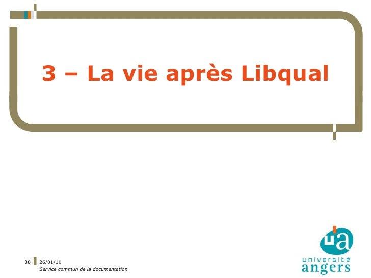 3 – La vie après Libqual     38   26/01/10      Service commun de la documentation