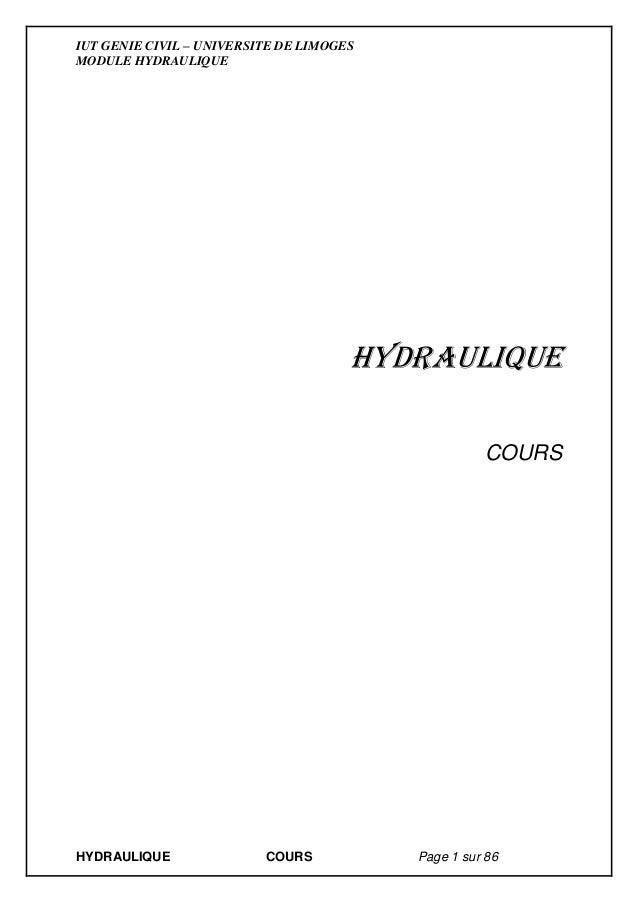 IUT GENIE CIVIL – UNIVERSITE DE LIMOGES MODULE HYDRAULIQUE HYDRAULIQUE COURS Page 1 sur 86 Hydraulique COURS