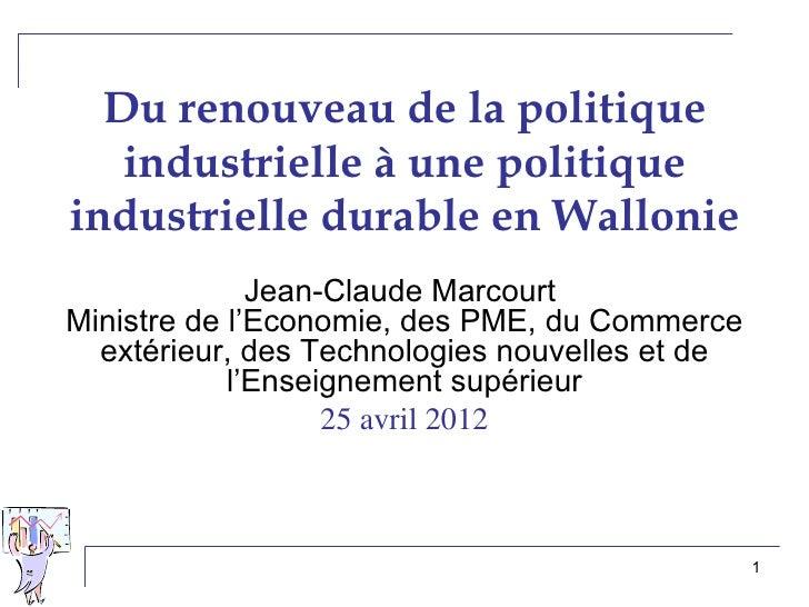 Du renouveau de la politique   industrielle à une politiqueindustrielle durable en Wallonie              Jean-Claude Marco...