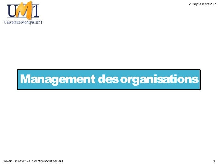 26 septembre 2009                Management des organisations     Sylvain Rouanet – Université Montpellier1               ...