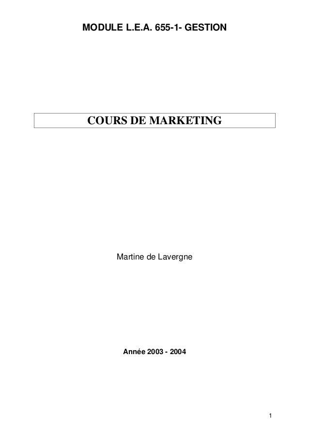 1 MODULE L.E.A. 655-1- GESTION COURS DE MARKETING Martine de Lavergne Année 2003 - 2004
