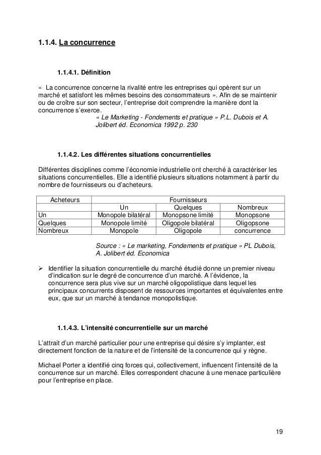 19 1.1.4. La concurrence 1.1.4.1. Définition « La concurrence concerne la rivalité entre les entreprises qui opèrent sur u...