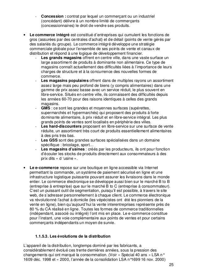 25 - Concession : contrat par lequel un commerçant ou un industriel (concédant) délivre à un nombre limité de commerçants ...