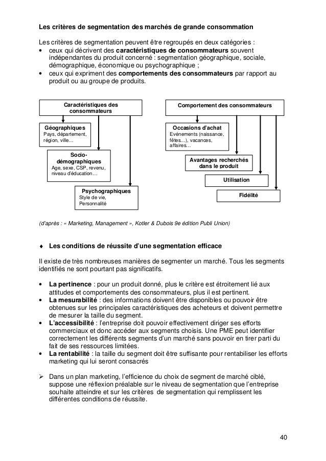 40 Les critères de segmentation des marchés de grande consommation Les critères de segmentation peuvent être regroupés en ...