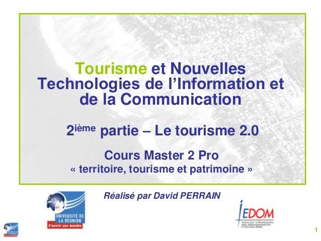 Tourisme et Nouvelles Technologies de l'Information et de la Communication 2ième partie – Le tourisme 2.0 Cours Master 2 P...