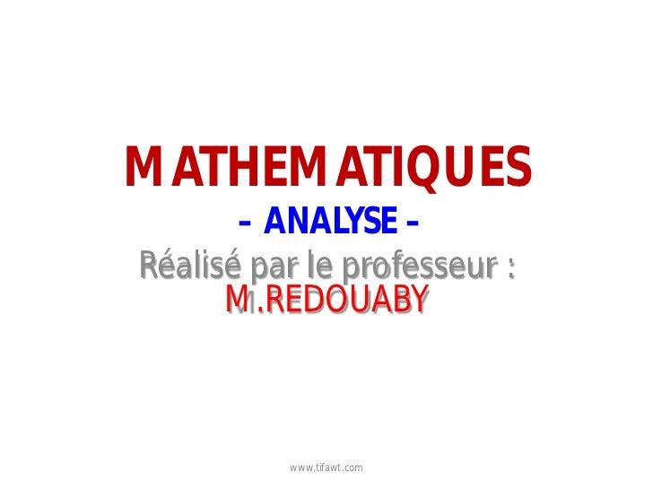MATHEMATIQUES       – ANALYSE –Réalisé par le professeur :      M.REDOUABY          www.tifawt.com