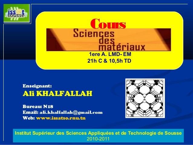 Cours  1ere A. LMD- EM  21h C & 10,5h TD  Enseignant:  Ali KHALFALLAH  Bureau: N18  Email: ali.khalfallah@gmail.com  Web: ...