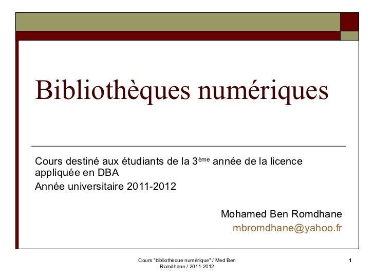 Bibliothèques numériques Cours destiné aux étudiants de la 3 ème  année de la licence appliquée en DBA Année universitaire...