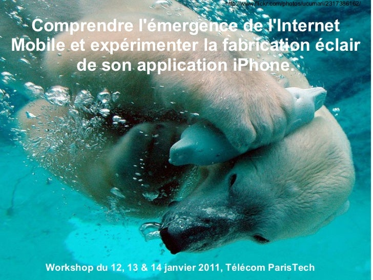 Comprendre l'émergence de l'Internet Mobile et expérimenter la fabrication éclair de son application iPhone. http://ww...