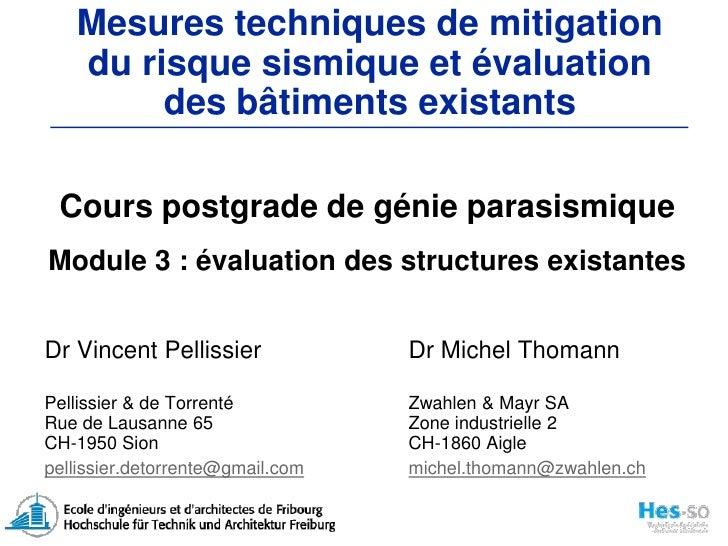 Cours postgrade de génie parasismiqueModule 3 : évaluation des structures existantes<br />Dr Vincent PellissierDr Miche...