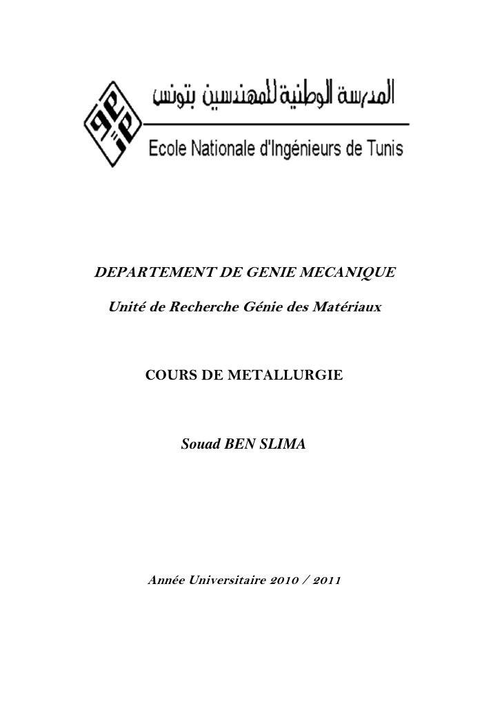 DEPARTEMENT DE GENIE MECANIQUE Unité de Recherche Génie des Matériaux      COURS DE METALLURGIE           Souad BEN SLIMA ...