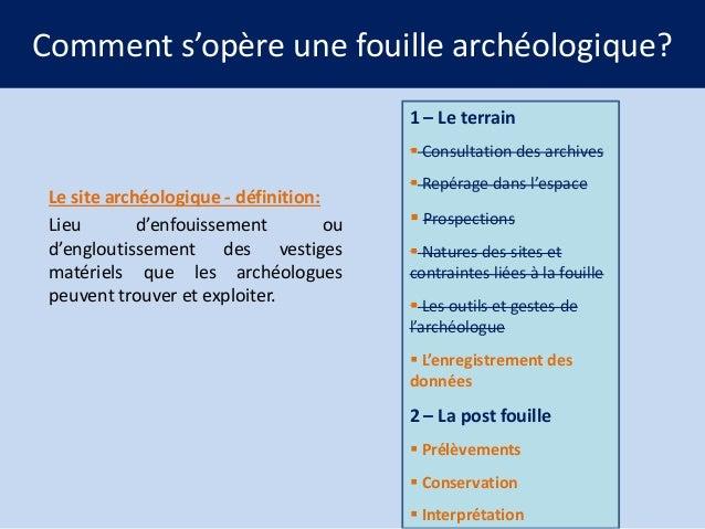 Comment s'opère une fouille archéologique? 1 – Le terrain  Consultation des archives  Le site archéologique - définition:...