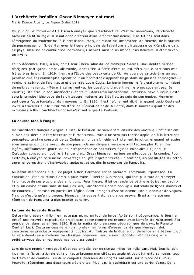 L'architecte brésilien Oscar Niemeyer est mort  Marie Douce Albert, Le Figaro 6 déc 2012  Du jour où Le Corbusier dit à Os...