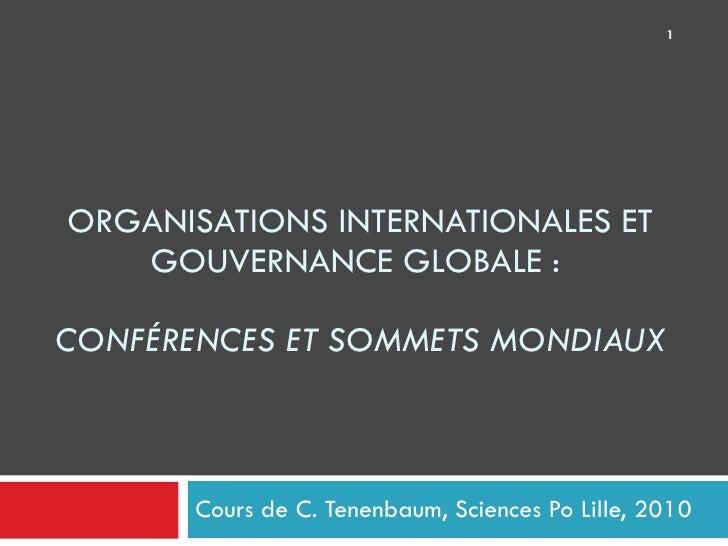 ORGANISATIONS INTERNATIONALES ET GOUVERNANCE GLOBALE :  CONFÉRENCES ET SOMMETS MONDIAUX Cours de C. Tenenbaum, Sciences Po...
