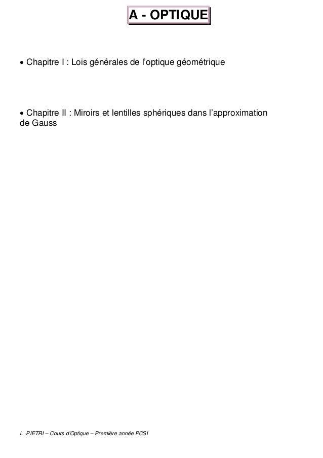 A - OPTIQUE• Chapitre I : Lois générales de l'optique géométrique• Chapitre II : Miroirs et lentilles sphériques dans l'ap...