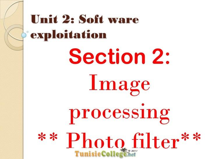 Unit 2: Soft wareexploitation     Section 2:     Image   processing** Photo filter**