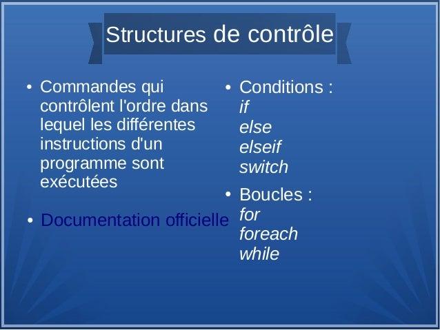 Structures de contrôle ●  ●  Commandes qui contrôlent l'ordre dans lequel les différentes instructions d'un programme sont...