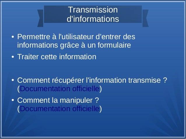 Transmission d'informations ●  ●  ●  ●  Permettre à l'utilisateur d'entrer des informations grâce à un formulaire Traiter ...