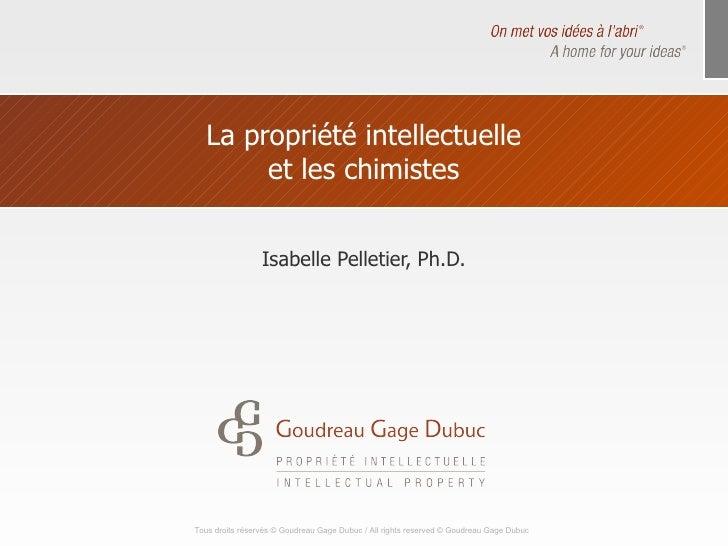La propriété intellectuelle et les chimistes Isabelle Pelletier, Ph.D.