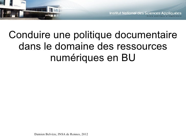 Conduire une politique documentaire dans le domaine des ressources        numériques en BU     Damien Belvèze, INSA de Ren...