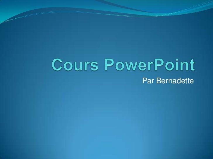 Cours PowerPoint<br />Par Bernadette<br />