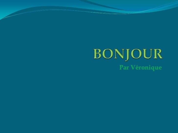 BONJOUR<br />Par Véronique<br />