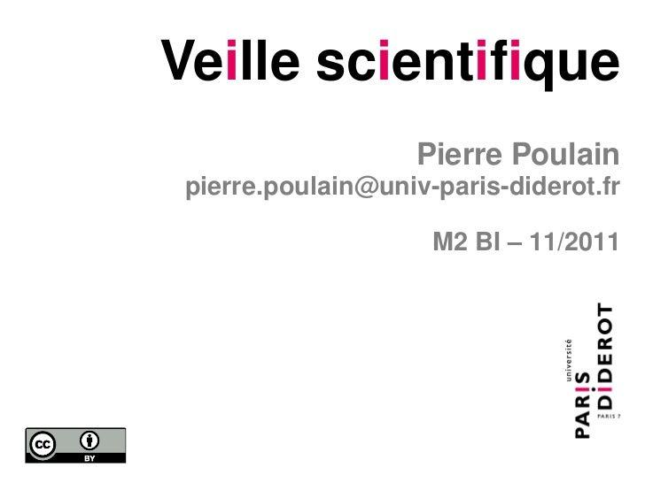 Veille scientifique                    Pierre Poulain pierre.poulain@univ-paris-diderot.fr                     M2 BI – 11/...