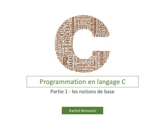 Programmation en langage C Rachid Benouini Partie 1 - les notions de base