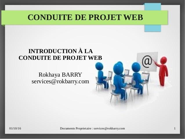 01/10/16 Documents Proprietaire : services@rokbarry.com 1 CONDUITE DE PROJET WEB INTRODUCTION À LA CONDUITE DE PROJET WEB ...