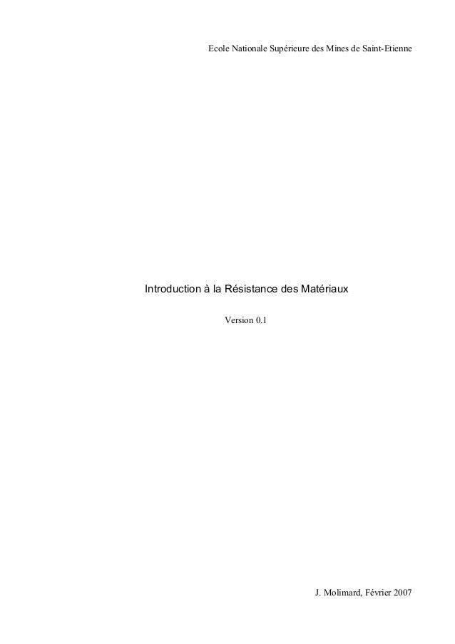 Ecole Nationale Supérieure des Mines de Saint-Etienne  Introduction à la Résistance des Matériaux  Version 0.1  J. Molimar...