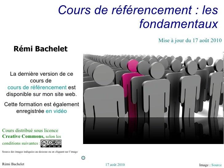Cours de référencement : les fondamentaux Image :  Source Cours distribué sous licence  Creative Commons,  selon les condi...