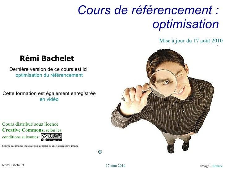Cours de référencement : optimisation Image :  Source Cours distribué sous licence  Creative Commons,  selon les condition...