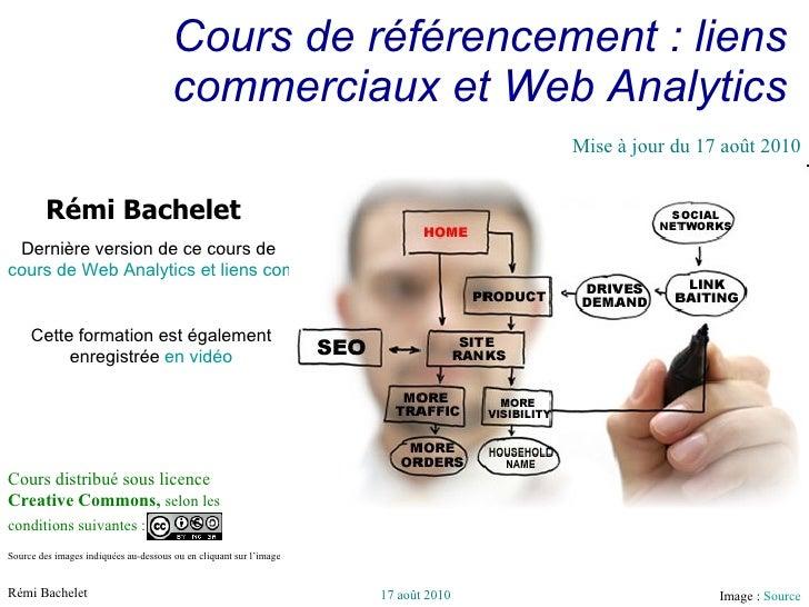 Cours de référencement : liens commerciaux et Web Analytics Cours distribué sous licence  Creative Commons,  selon les con...