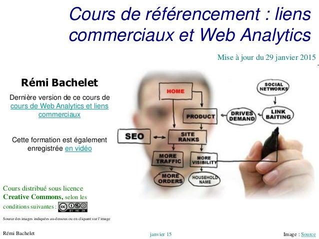 Utilisation ou copie interdites sans citationRémi Bachelet janvier 15 1 Cours de référencement : liens commerciaux et Web ...