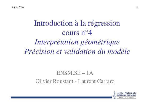 6 juin 2006 1 Introduction à la régression cours n°4 Interprétation géométrique Précision et validation du modèle ENSM.SE ...