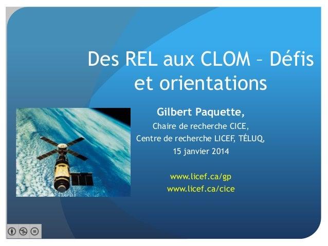 Des REL aux CLOM – Défis et orientations Gilbert Paquette, Chaire de recherche CICE, Centre de recherche LICEF, TÉLUQ, 15 ...