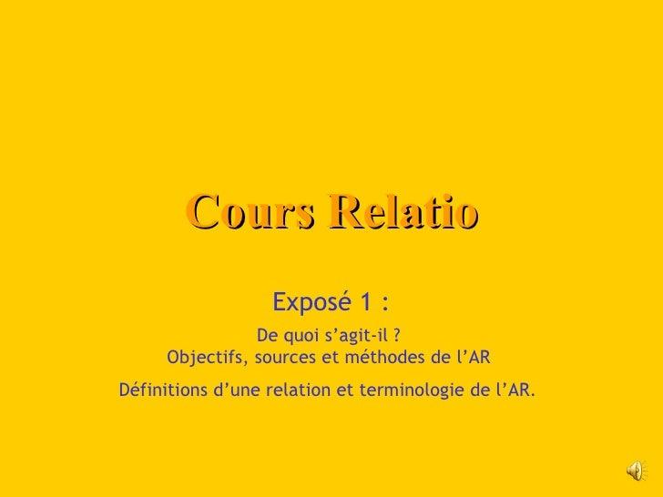 Cours Relatio                  Exposé 1 :                De quoi s'agit-il?     Objectifs, sources et méthodes de l'ARDéf...