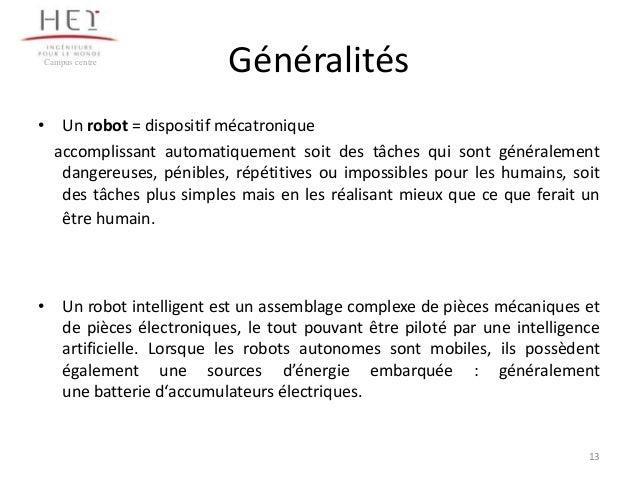 Campus centre  Généralités  • Un robot = dispositif mécatronique accomplissant automatiquement soit des tâches qui sont gé...