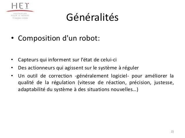 Campus centre  Généralités  • Composition d'un robot: • Capteurs qui informent sur l'état de celui-ci • Des actionneurs qu...