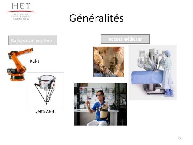 Généralités  Campus centre  Robots manipulateurs  Robots médicaux  Kuka  Delta ABB  17