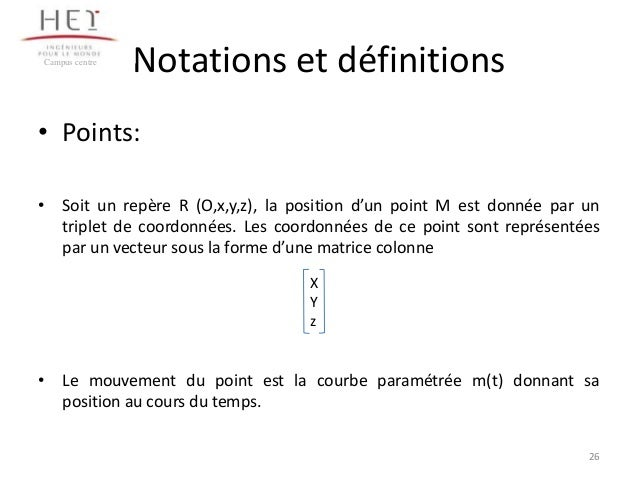 Campus centre  Notations et définitions  • Points: • Soit un repère R (O,x,y,z), la position d'un point M est donnée par u...