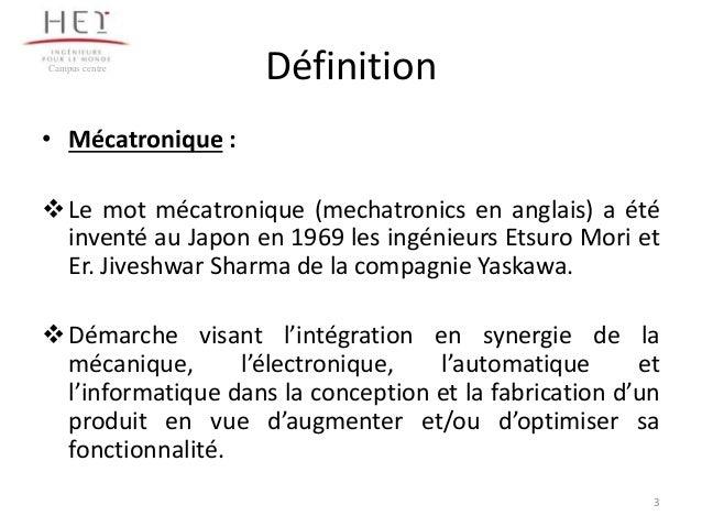Campus centre  Définition  • Mécatronique :  Le mot mécatronique (mechatronics en anglais) a été inventé au Japon en 1969...