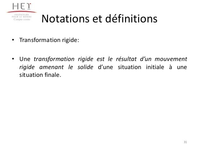 Campus centre  Notations et définitions  • Transformation rigide: • Une transformation rigide est le résultat d'un mouveme...